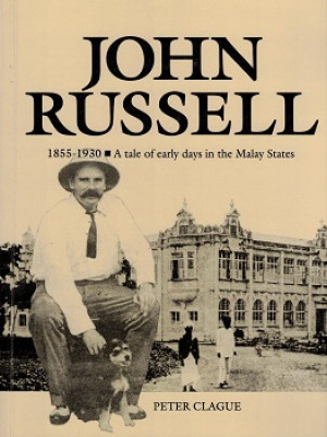 John Russell. 1855-1930. A tale of early days in the Malay States