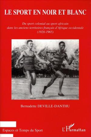 Le sport en noir et blanc. Du sport colonial au sport africain dans les anciens territoires francais dÁfrique occidentale (1920-1965)