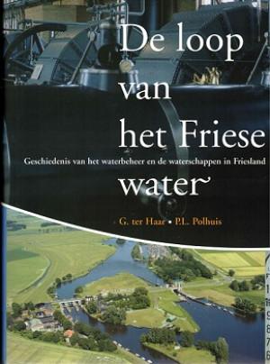 De loop van het Friese water. Geschiedenis van het waterbeheer en de waterschappen in Friesland
