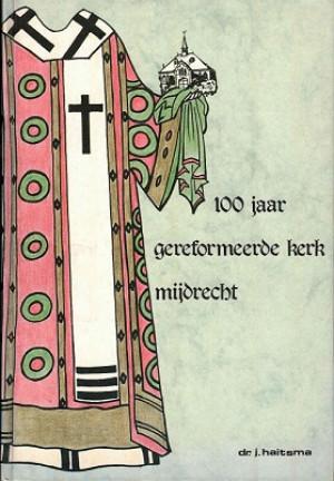 100 jaar Gereformeerde Kerk Mijdrecht