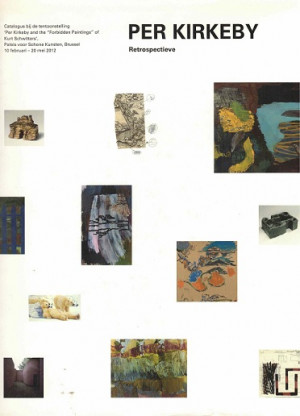 "Per Kirkeby and the ""Forbidden Paintings"" of Kurt Schwitters. Retrospectieve"