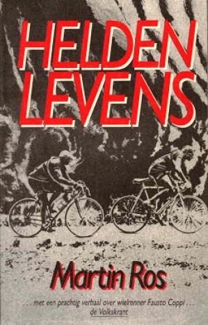 Heldenlevens : verhalen over tragedie en roem van wielrenners