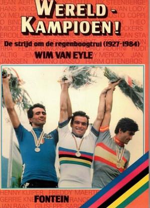 Wereldkampioen! : de strijd om de regenboogtrui 1927-1984