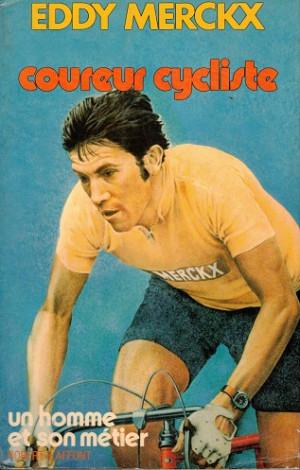 Eddy Merckx. Coureur cycliste. un homme et son metier.