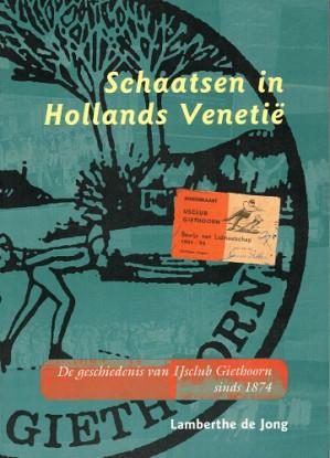 Schaatsen in Hollands Venetië.  De geschiedenis van IJsclub Giethoorn sinds 1874