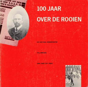 100 jaar over de rooien. De sociaal-democratie in Limburg van 1889 to 1989.