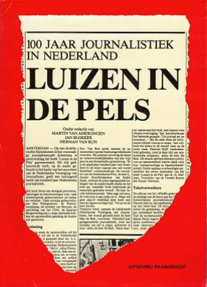 Luizen in de pels. 100 jaar journalistiek in Nederland.