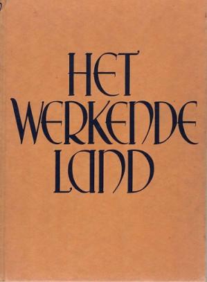 Het werkende land. Opbouw van Nederland in moeilijke tijden.