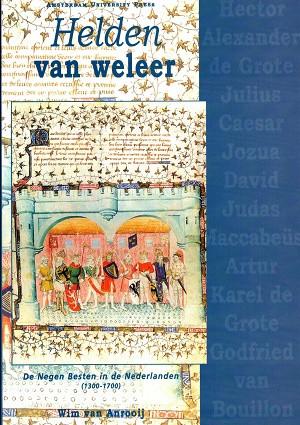 Helden van weleer. De negen besten in de Nederlanden (1300-1700)