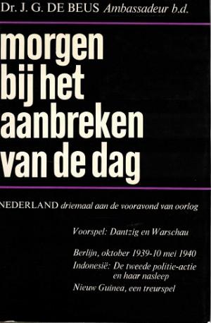 Morgen bij het aanbreken van de dag. Nederland driemaal aan de vooravond van oorlog.