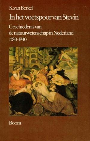 In het voetspoor van Stevin. Geschiedenis van de natuurwetenschap in Nederland 1580-1940