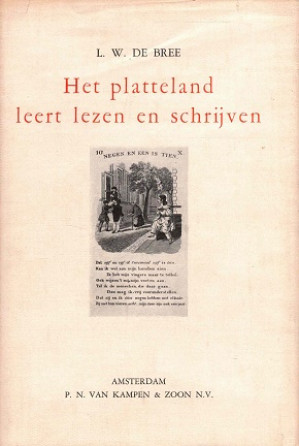 Het platteland leert lezen en schrijven. Het lager onderwijs op het platteland in de eerste helft der 19e eeuw.