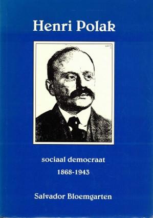 Henri Polak Sociaal Democraat 1868-1943.