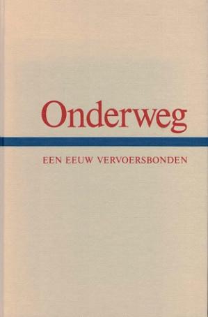Onderweg. KNVTO 1881 - 1981. Een eeuw personen- en goederenvervoer in Nederland.