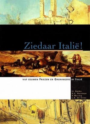 Ziedaar Italië. Vijf eeuwen Friezen en Groningers in Italië.