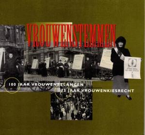 Vrouwenstemmen. 100 jaar vrouwenbelangen/75 jaar vrouwenkiesrecht.