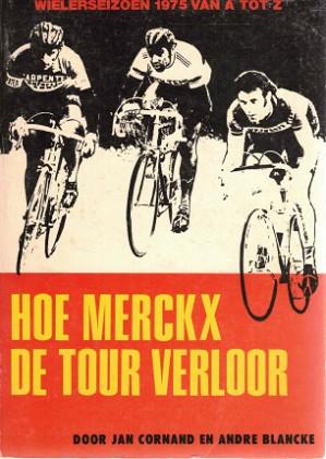Hoe Merckx de Tour verloor. Wielerseizoen 1975 van A tot Z.