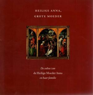 Heilige Anna, grote moeder. De cultus van de Heilige Moeder Anna en haar familie.