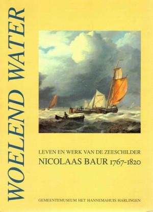 Woelend water. Leven en werk van de zeeschilder Nicolaas Baur 1767-1820