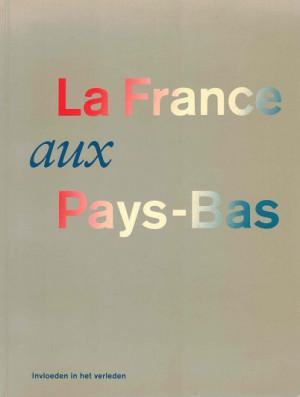 La France aux Pays-Bas. Invloeden in het verleden