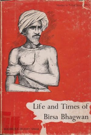 Life and times of Birsa Bhagwan